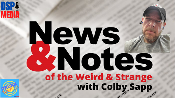 Colby Sapp's News and Notes of the Weird and Strange - 9/22/21