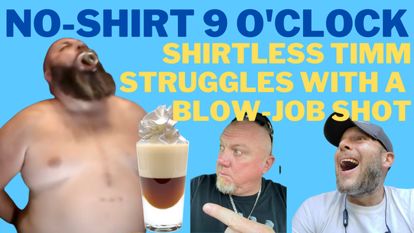 No Shirt 9 O'Clock: Shirtless Timm Struggles With A Blow  Job Shot... Whose Idea Was This??