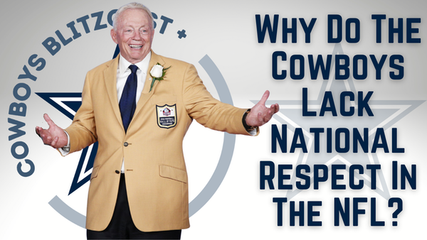 Dallas Cowboys Daily Blitz – 8/6/21 – Why Do The Cowboys Lack National Respect?