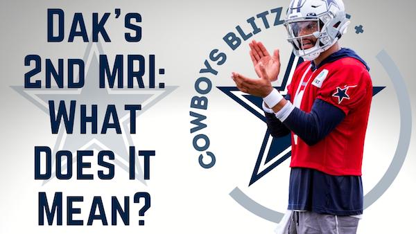 Dallas Cowboys Daily Blitz – 8/12/21 – Does Dak's 2nd MRI Mean Trouble?