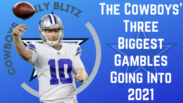 Dallas Cowboys Daily Blitz – 8/24/21 – 3 Massive Gambles For The Cowboys Heading Into '21