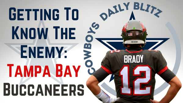 Dallas Cowboys Daily Blitz – 9/7/21 – Getting To Know The Enemy: Tampa Bay Buccaneers
