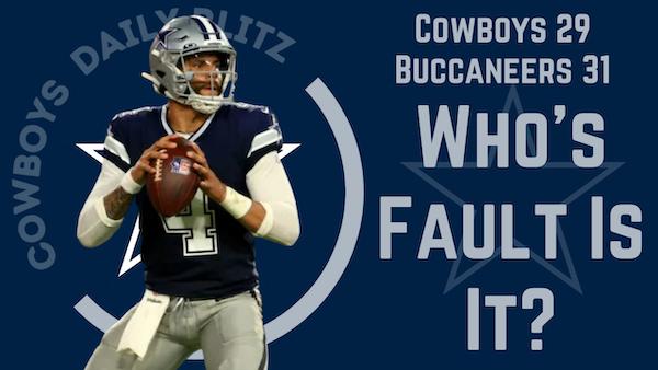 Dallas Cowboys Daily Blitz – 9/10/21 – Cowboys 29, Bucs 31; Who's To Blame?