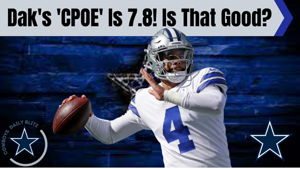 The Dallas Cowboys Daily Blitz - 10/26/21 PM Edition - Dak's CPOE is 7.8! Is that Good?