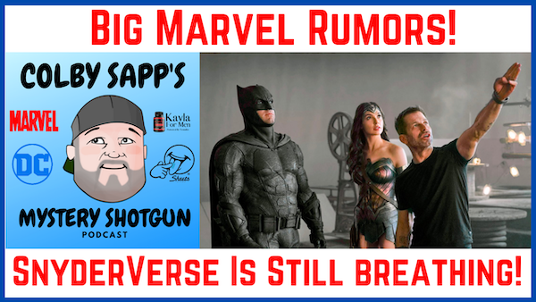 Ep18: Big Marvel Rumors and The SnyderVerse Is Still Breathing!