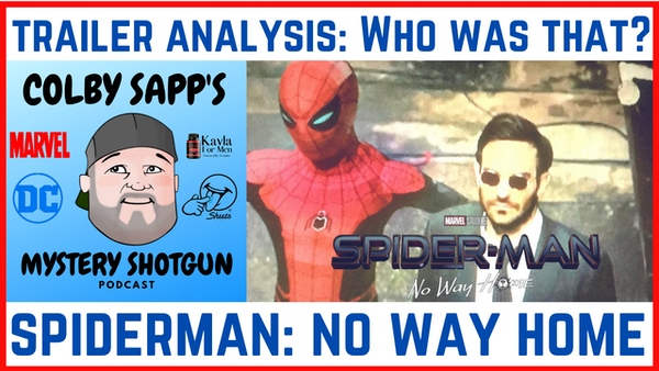 Spiderman: No Way Home - Trailer Analysis - Who Was That?