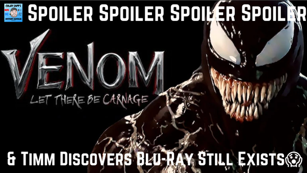 Venom: Let There Be Carnage - SPOILERS! Trailer Insights! - Also, Timm Discovers Blu-Rays Still Exist...