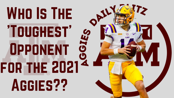 Texas A&M Aggies Daily Blitz – 8/18/21 – Ranking The Aggies' 2021 Opponents By 'Toughness'