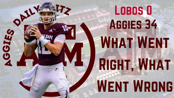 Texas A&M Aggies Daily Blitz – 9/21/21 – Aggies 34, Lobos 0; What Went Right, What Went Wrong