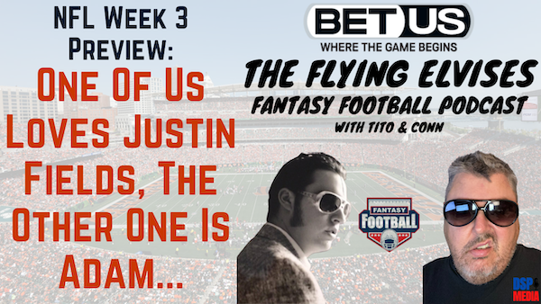 The Flying Elvises Fantasy Football Show - 9/23/21 - Week 2 Preview; One Of Us Loves Justin Fields, the Other One Is Named Adam