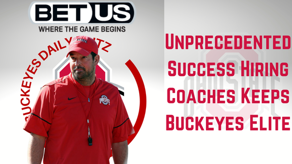 Unprecedented Success Hiring Coaches Keeps Buckeyes Elite