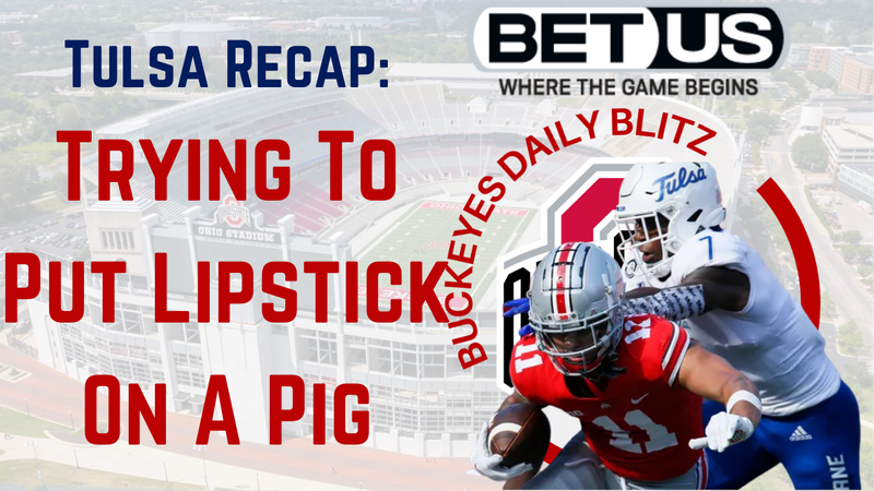 Episode image for The Ohio State Buckeyes Daily Blitz - 9/21/21 - Tulsa Recap: Trying To Put Lipstick On A Pig