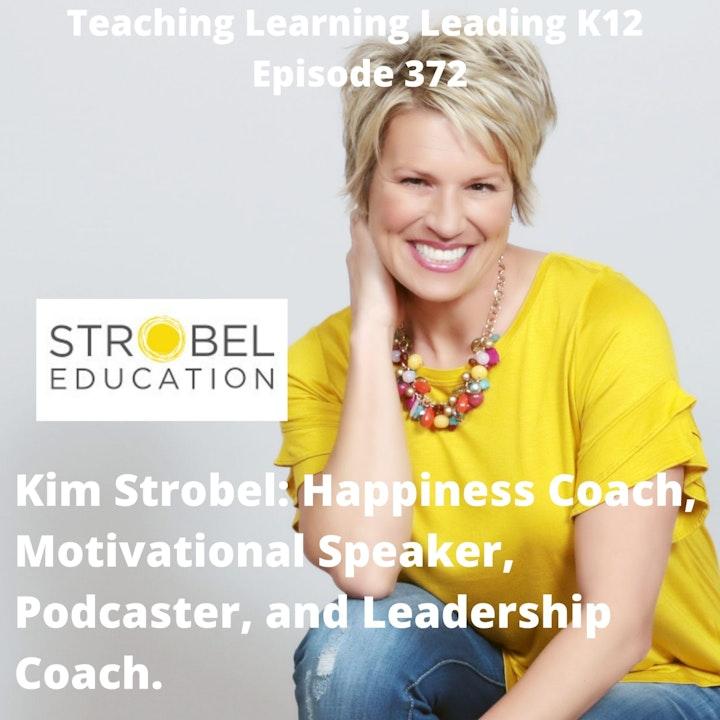 Kim Strobel: Happiness Coach, Motivational Speaker, and Leadership Consultant - 372