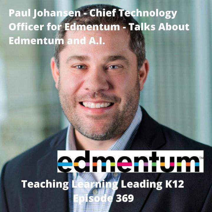 Paul Johansen - Chief Technology Officer for Edmentum - talks about Edmentum and A.I. - 369