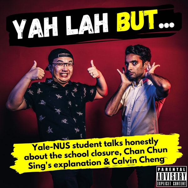 #208 - Yale-NUS student talks honestly about the school's closure, Chan Chun Sing's explanation & Calvin Cheng