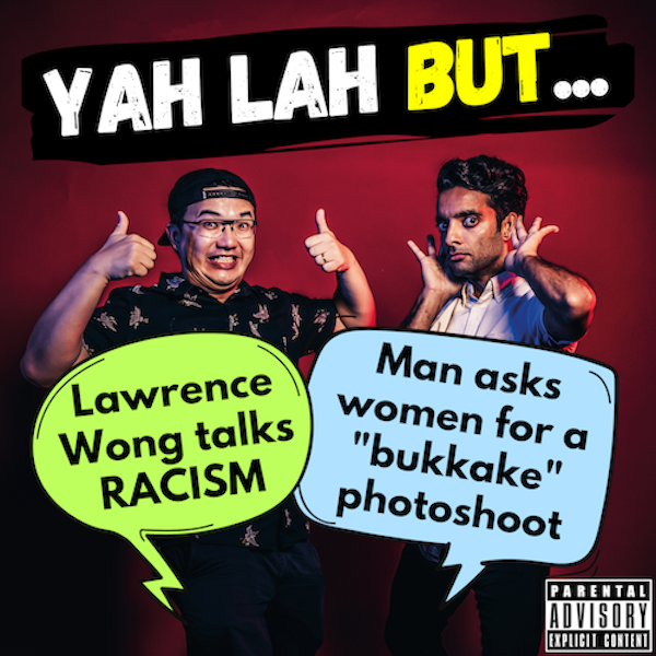 """#176 - MP Lawrence Wong talks RACISM & the man investigated for approaching women for a """"bukkake"""" shoot"""