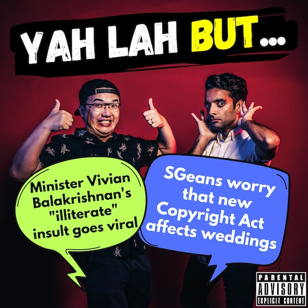"""#207 - Minister Vivian Balakrishnan's """"illiterate"""" insult goes viral & SGeans worry about how the new Copyright Act will affect their weddings"""