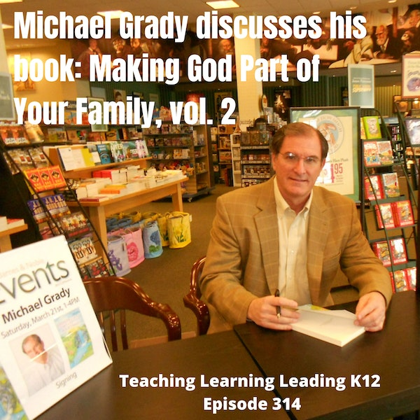 Michael Grady discusses his book: Making God Part of Your Family, vol.2 - 314 Image