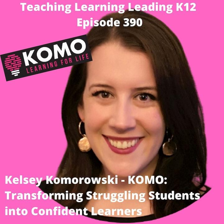 Kelsey Komorowski - KOMO: Transforming Struggling Students into Confident Learners - 390