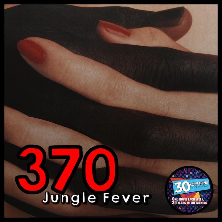"Episode #370: ""I Smoked the Color TV""   Jungle Fever (1991)"