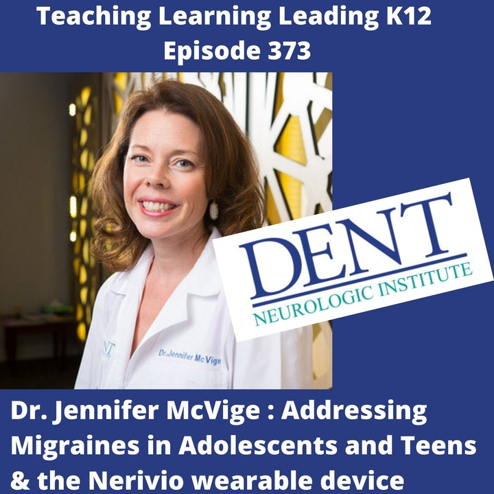 Dr. Jennifer McVige: Addressing Migraines in Adolescents and Teenagers & the Nerivio Wearable - 373