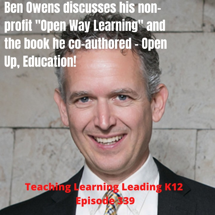 "Ben Owens discusses his non-profit ""Open Way Learning"" and the book he co-authored - Open Up, Education! - 339"