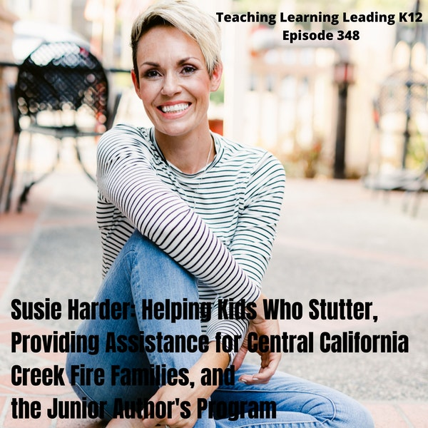 Susie Harder: Helping Kids Who Stutter, Providing Assistance for Central California Creek Fire Families, and the Junior Author's Program - 348 Image