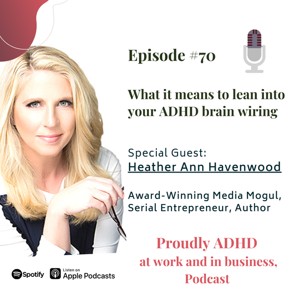 #70: What it means to lean into your ADHD brain wiring | Guest Heather Ann Havenwood Image