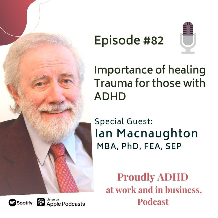 Episode image for #82 Importance of healing Trauma for those with ADHD | Guest Dr. Ian Macnaughton