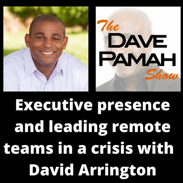 Executive presence and leading remote teams in a crisis with  David Arrington