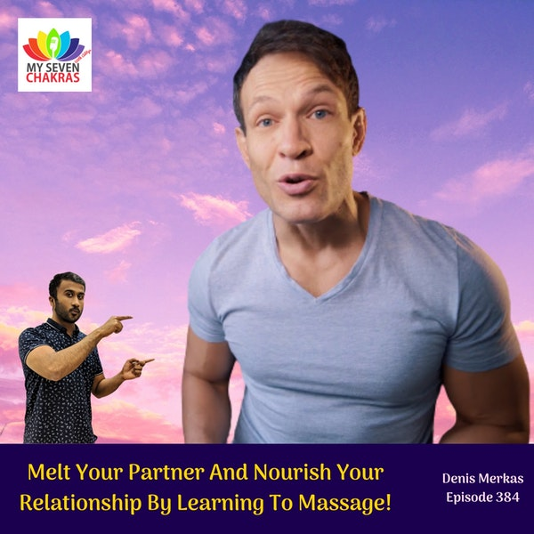 Melt Your Partner & Nourish Your Relationship By Learning To Massage With Denis Merkas