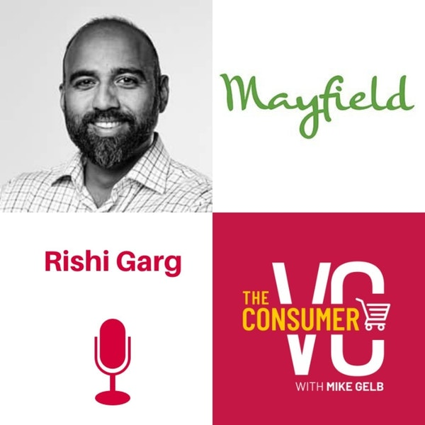 Rishi Garg (Mayfield) - Consumer Distrust, Curated Experiences, and What's Next For Social Media