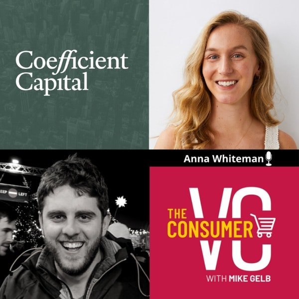 Anna Whiteman (Coefficient Capital) - Bold Marketing Using Non-Standardizing Channels, When a DNVB Should Think About Omnichannel, and Milestones for CPG Companies at Series A