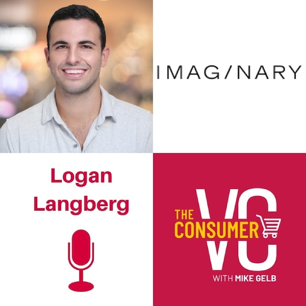 Logan Langberg (Imaginary Ventures) - DTC 2.0, Multiple Channels of Distribution, and Paid vs. Organic Growth