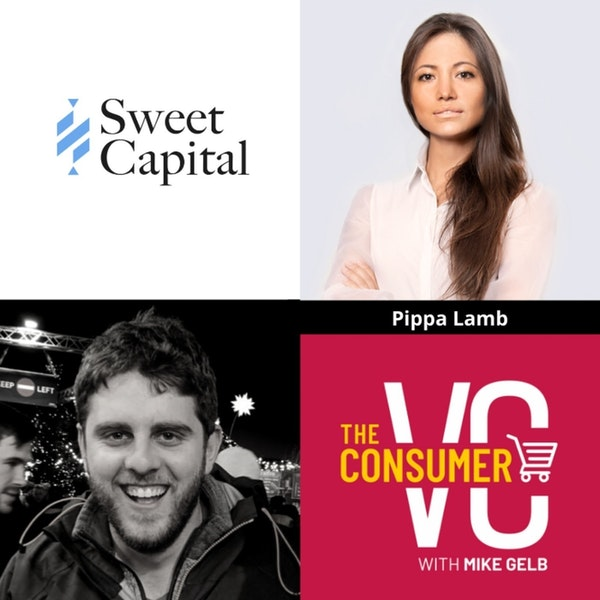 Pippa Lamb (Sweet Capital) - Why Consumer Habits Developed During COVID Are Here To Stay, 99% Execution & 1% Vision,  and Defining A Founder's Unfair Advantage