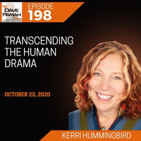 Transcending the Human Drama with Kerri Hummingbird