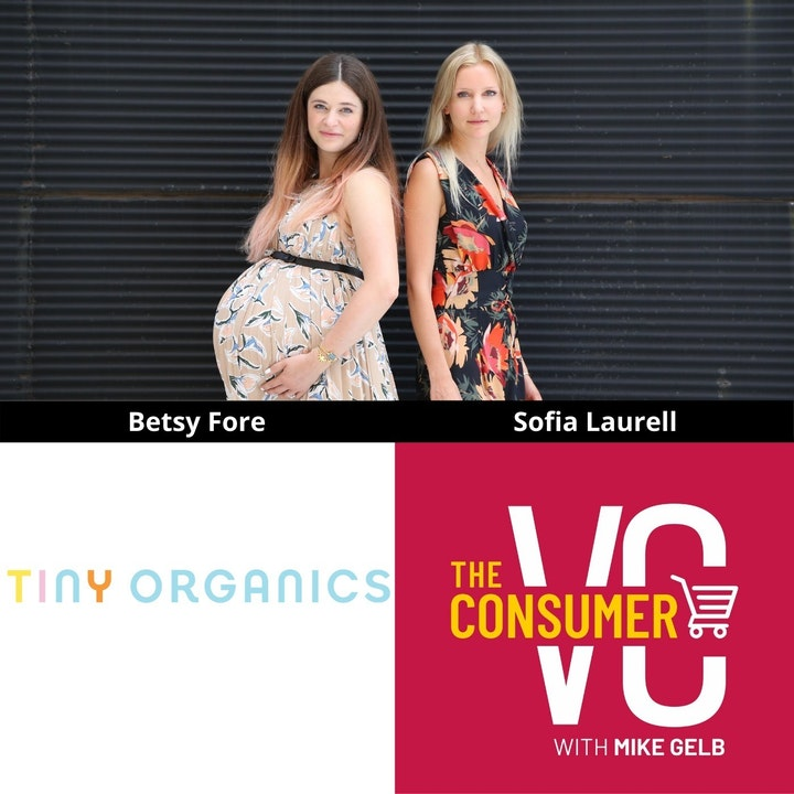 Betsy Fore and Sofia Laurell (Tiny Organics) - Delivering The Healthiest Food to Babies, Approaching a Co-CEO Partnership, and Their Unique Way of Approaching Organic Growth