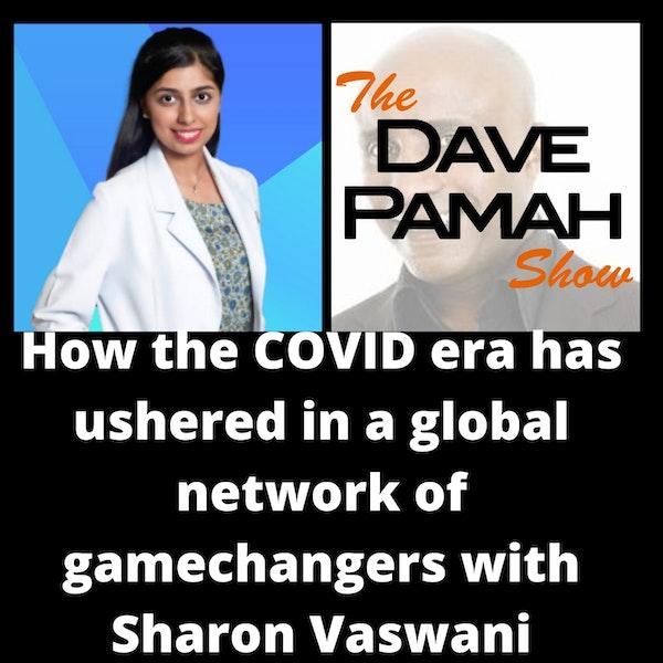 How the COVID era has ushered in a global network of gamechangers with Sharon Vaswani