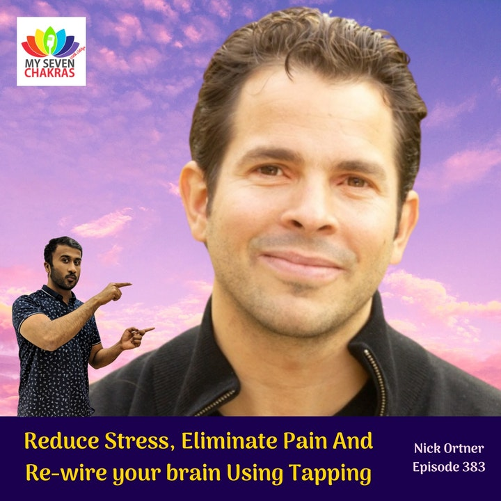 Reduce Stress, Eliminate Pain And Re-wire Your Brain Using Tapping With Nick Ortner