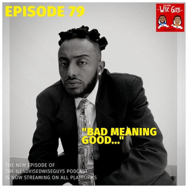 "Episode 79 - ""Bad Meaning Good..."" Image"