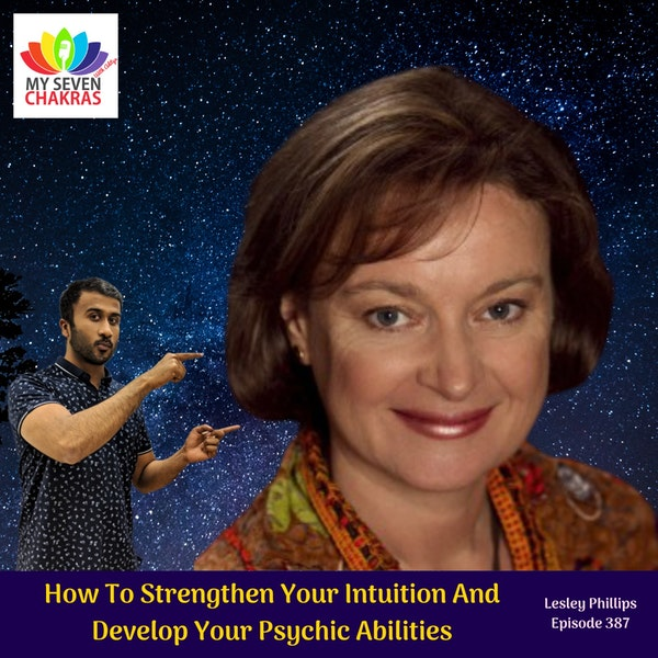 How To Strengthen Your Intuition And Develop Your Psychic Abilities With Lesley Phillips