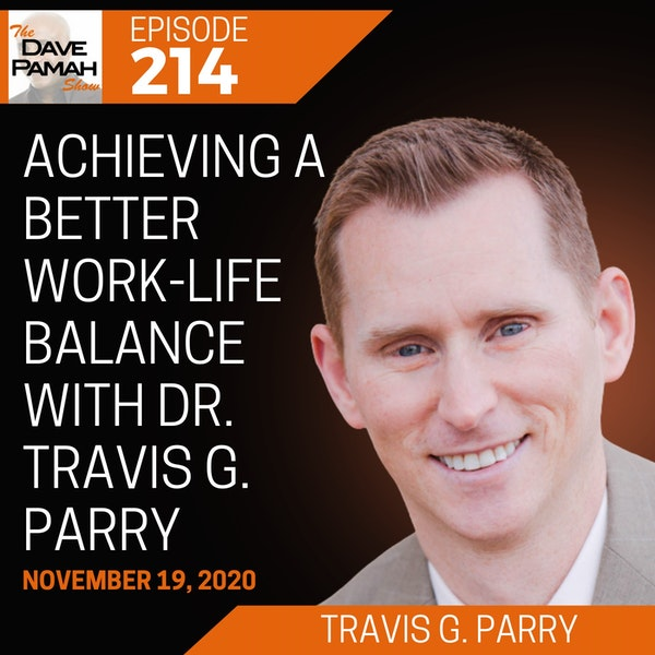 Achieving a better work-life balance with Dr. Travis G. Parry