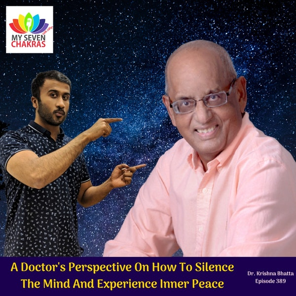 A Doctor's Perspective On How To Silence The Mind And Experience Inner Peace With Dr. Krishna Bhatta