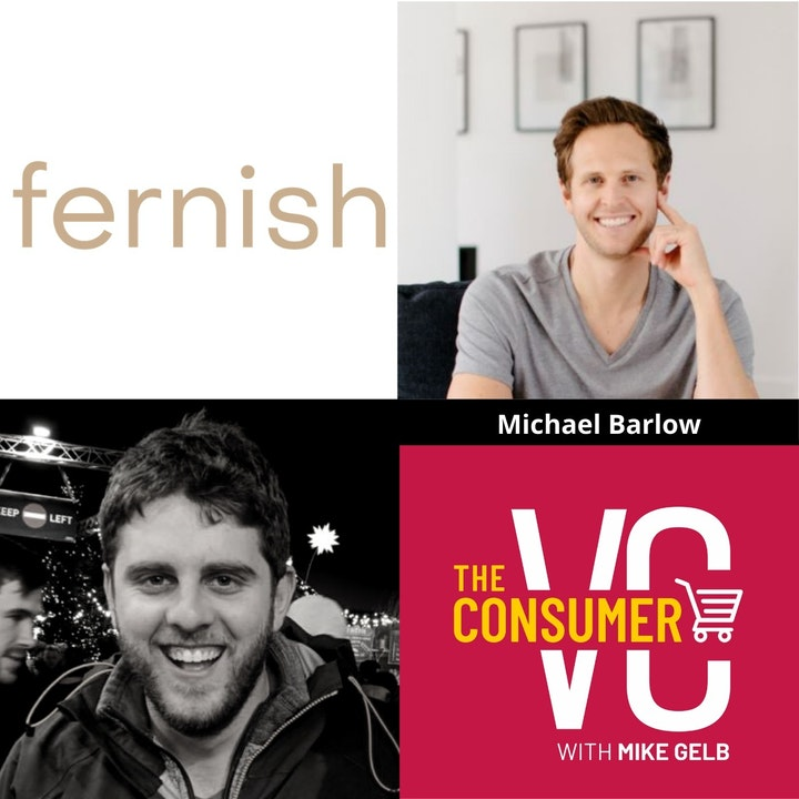 Michael Barlow (Fernish) - The Advantage of Not Knowing, His Approach to Building a Rental Furniture Supply Chain, and The Biggest Hurdle When Fundraising