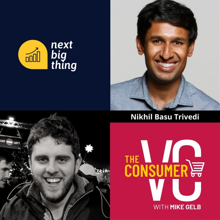 Nikhil Basu Trivedi (Next Big Thing) - Why Investing in Consumer Subscription Businesses Has Become The Next Big Thing, and The Reasons Physical Goods and Software Businesses Aren't That Different