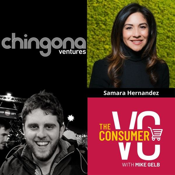 Samara Hernandez (Chingona Ventures) - Why Chicago, How Diverse VC Teams Lead To Investing In Markets That Are Overlooked, and Some of the Differences When Investing In Consumer vs. Enterprise