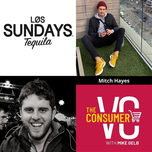 Mitch Hayes (Los Sundays) - Building a Tequila Brand for the Millennial, Focusing on Generating Demand, and a Taste of the Beverage Industry