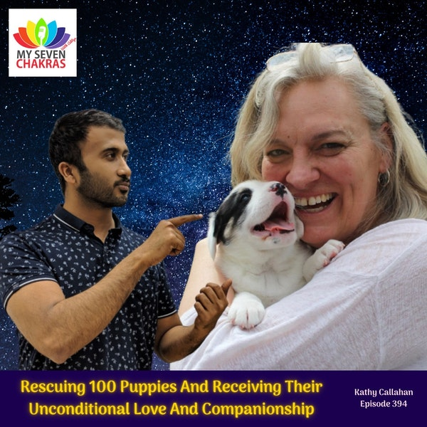 Rescuing 100 Puppies And Receiving Their Unconditional Love And Companionship With Kathy Callahan