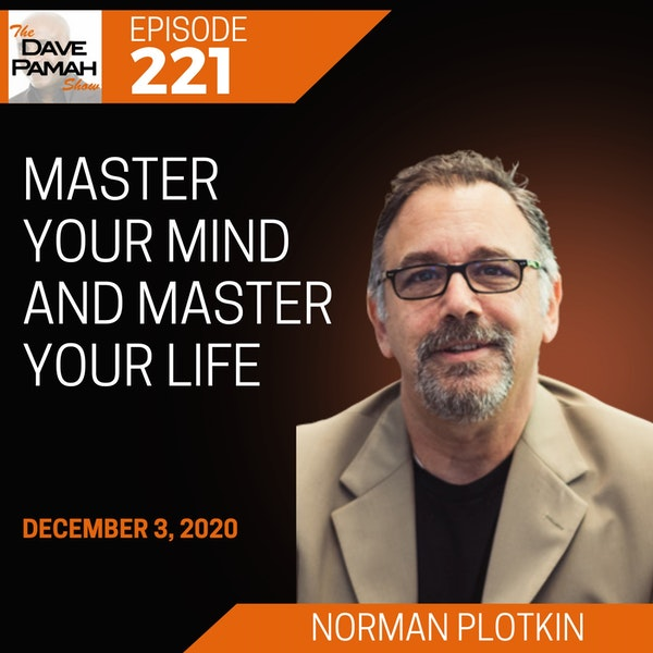 Master Your Mind and Master Your Life with Norman Plotkin