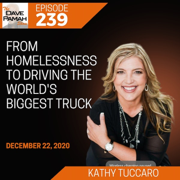 From Homelessness to Driving the World's Biggest Truck with Kathy Tuccaro